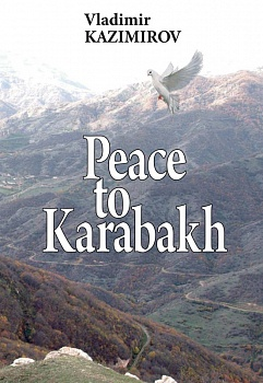 Peace to Karabakh. Russia's Mediation in the Settlement of the Nagorno-Karabakh Conflict